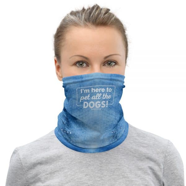 mockup aa848e13 600x600 - I'm Here to Pet All the Dogs! Neck Gaiter (Blue)